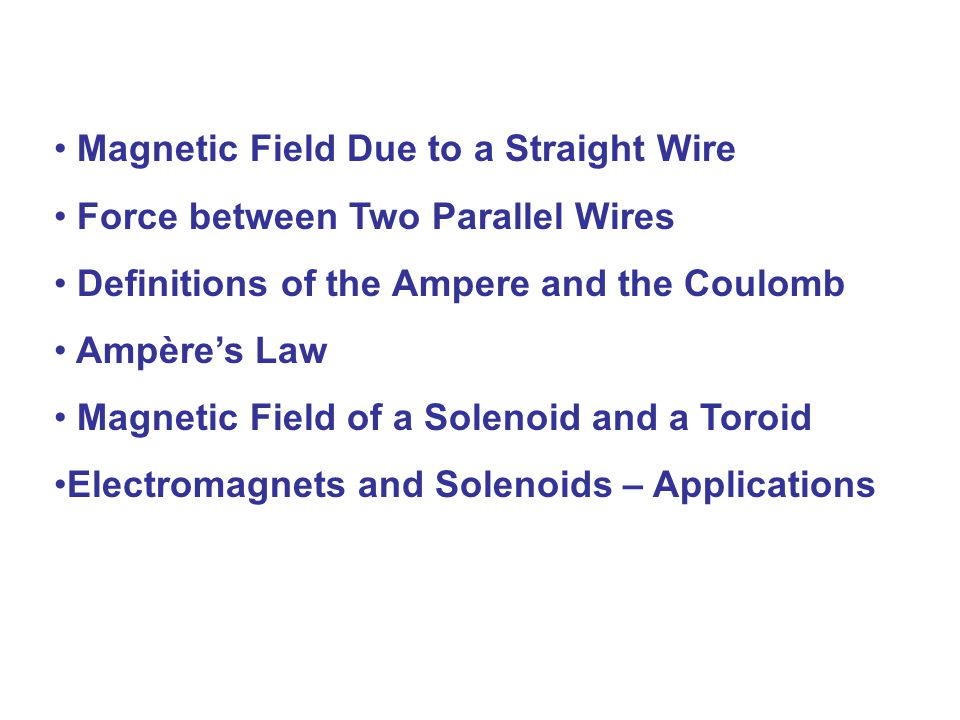 Magnetic Field Due to a Straight Wire Force between Two Parallel Wires Definitions of the Ampere and the Coulomb Ampère's Law Magnetic Field of a Sole