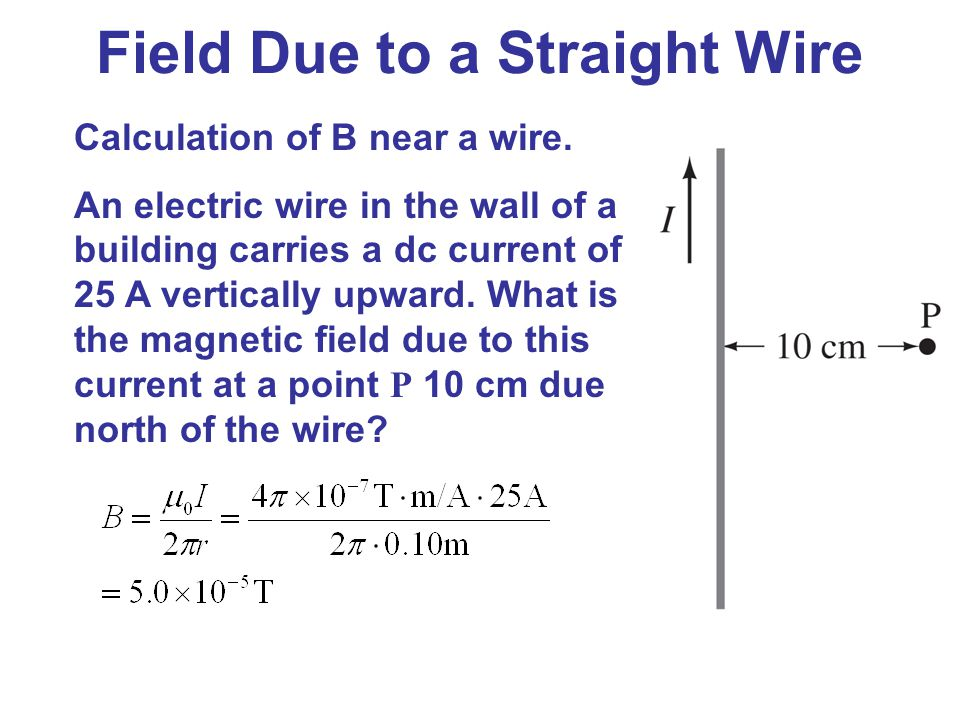 Calculation of B near a wire. An electric wire in the wall of a building carries a dc current of 25 A vertically upward. What is the magnetic field du