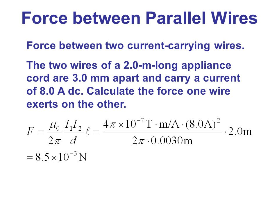 Force between two current-carrying wires. The two wires of a 2.0-m-long appliance cord are 3.0 mm apart and carry a current of 8.0 A dc. Calculate the