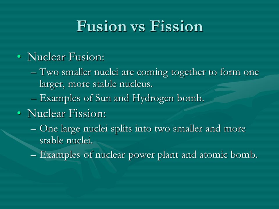 Fusion vs Fission Nuclear Fusion:Nuclear Fusion: –Two smaller nuclei are coming together to form one larger, more stable nucleus.
