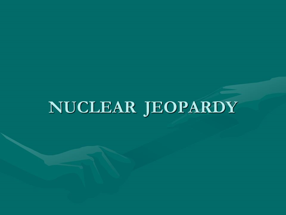 NUCLEAR JEOPARDY
