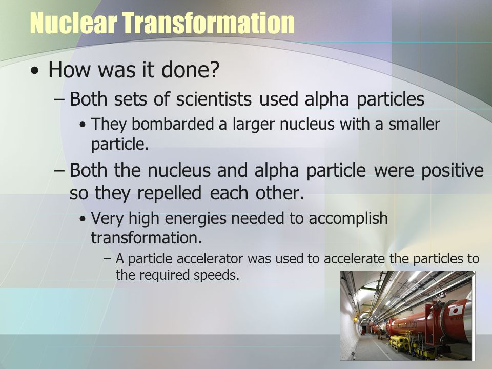 Accomplishing Nuclear Transformation Neutrons also used.