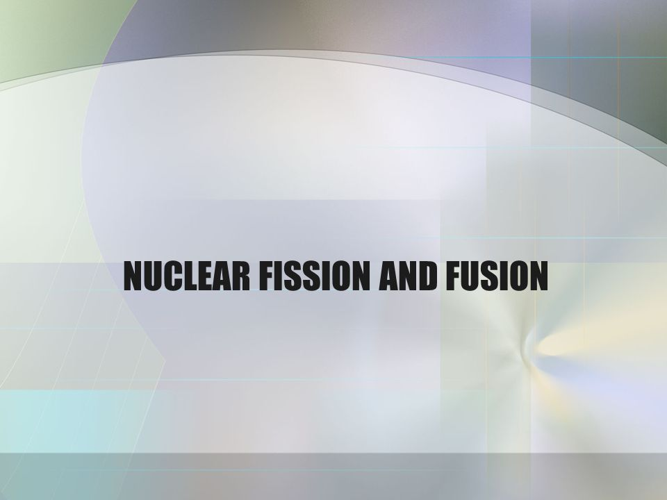 Nuclear Energy Two types of nuclear processes that release energy: –Fusion: combining two light nuclei to form a heavier nucleus –Fission: splitting a heavy nucleus into two nuclei with smaller mass numbers