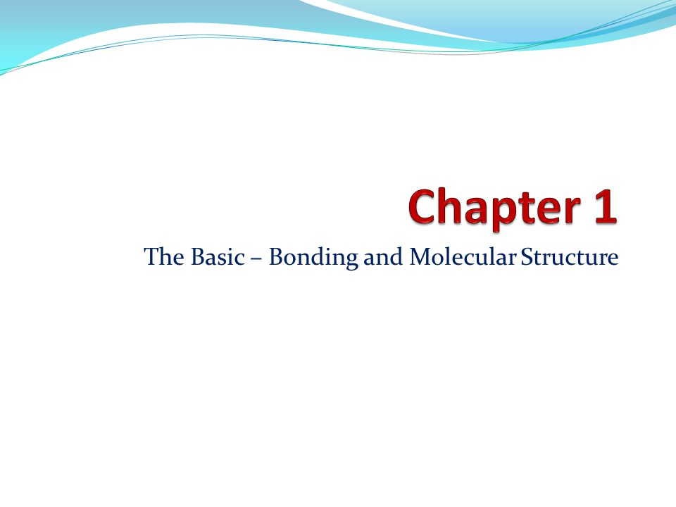 The Basic – Bonding and Molecular Structure