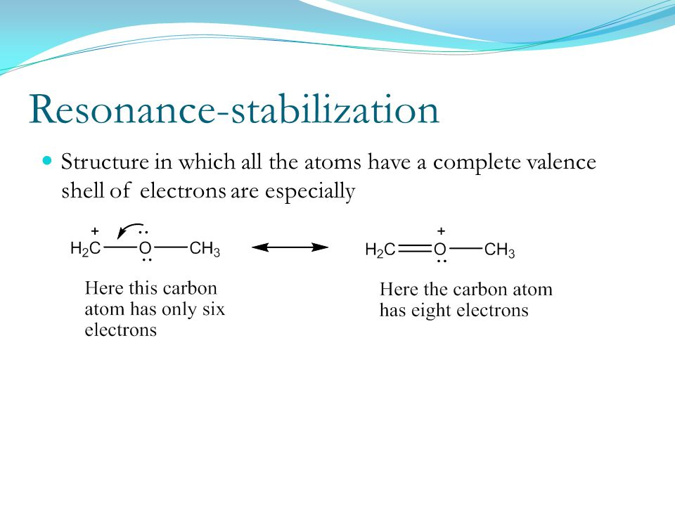Resonance-stabilization Structure in which all the atoms have a complete valence shell of electrons are especially