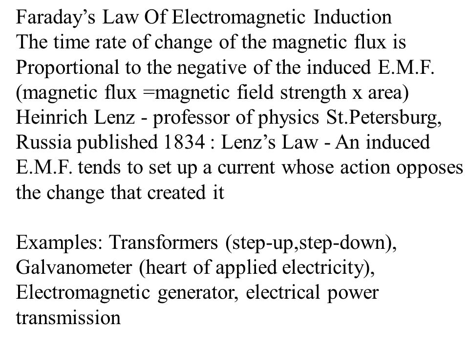 Faraday's Law Of Electromagnetic Induction The time rate of change of the magnetic flux is Proportional to the negative of the induced E.M.F. (magneti