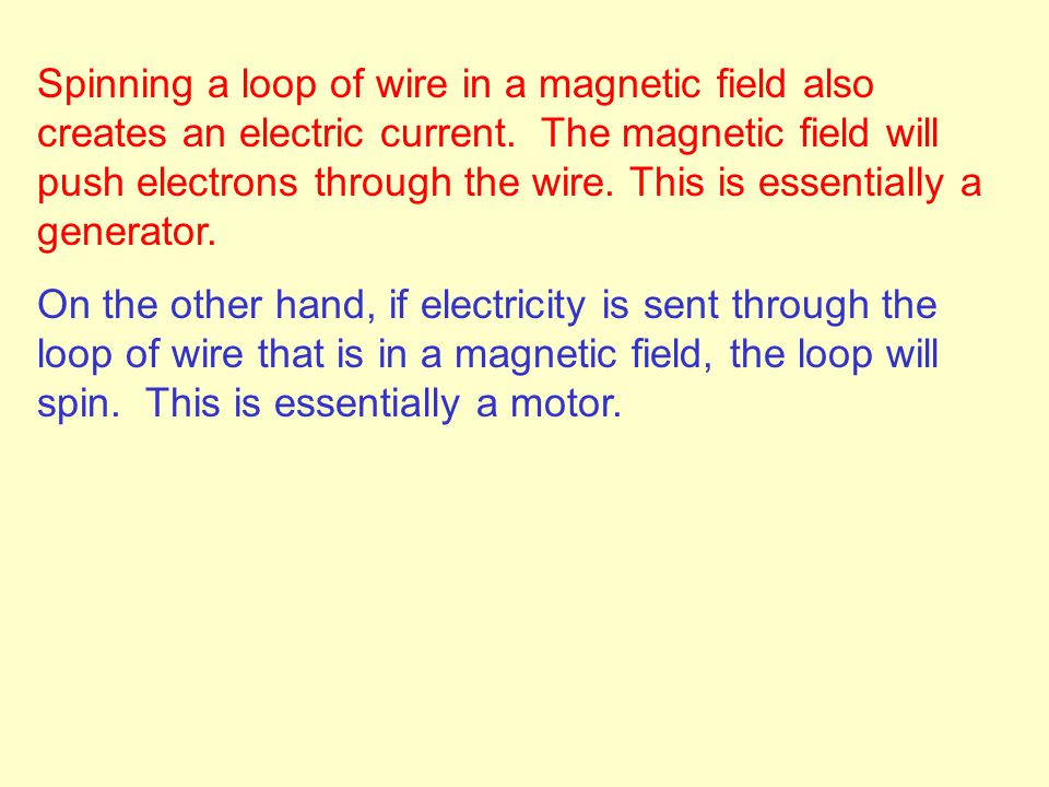 Spinning a loop of wire in a magnetic field also creates an electric current.
