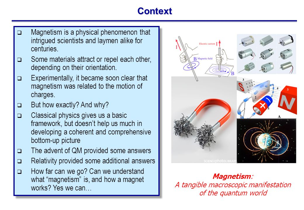 Context  Magnetism is a physical phenomenon that intrigued scientists and laymen alike for centuries.