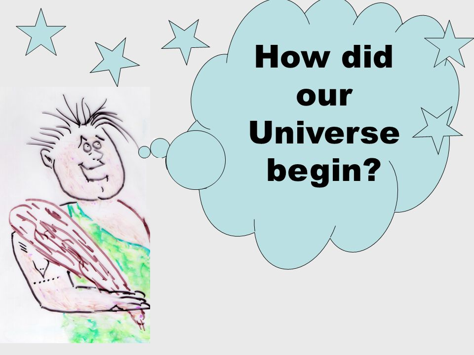 How did our Universe begin?