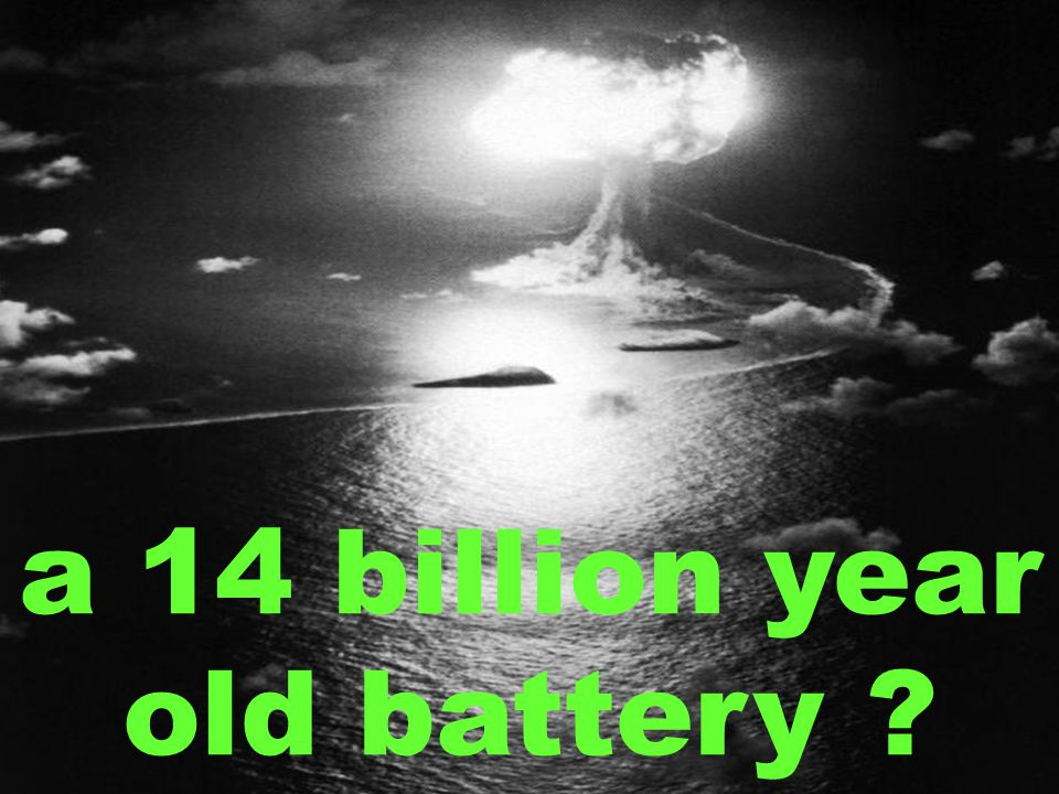 a 14 billion year old battery ?