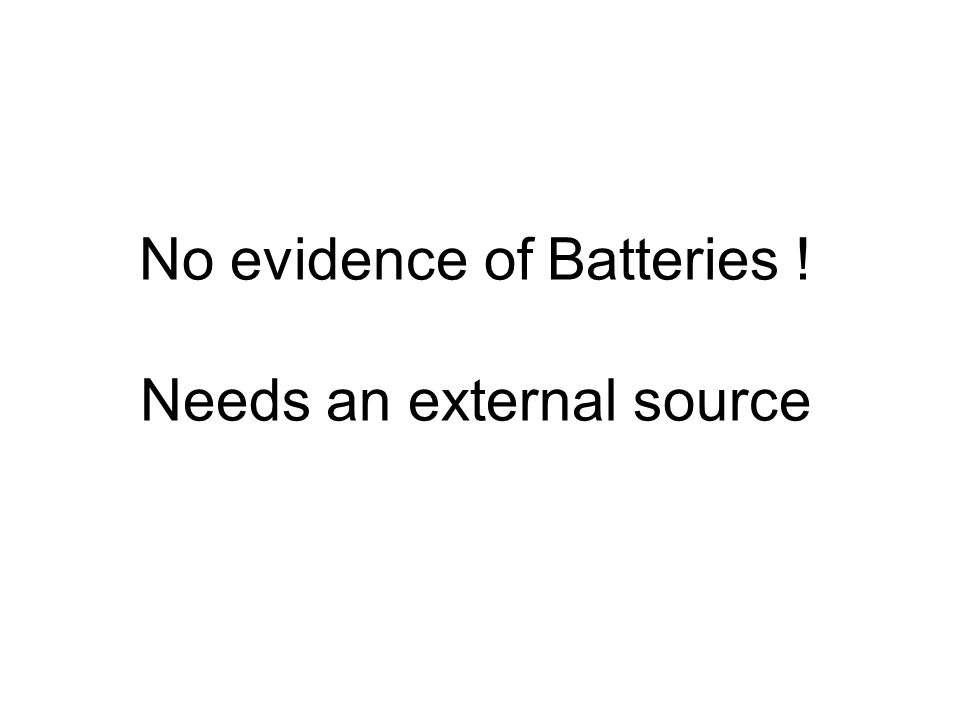 No evidence of Batteries ! Needs an external source