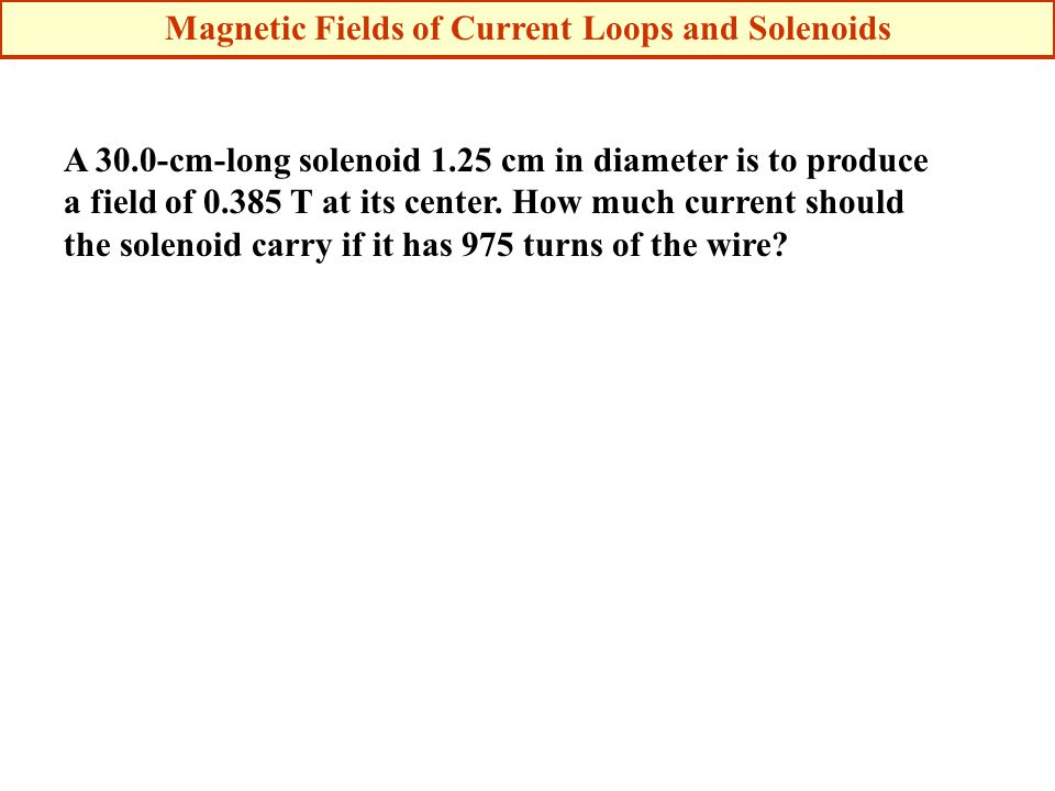 A 30.0-cm-long solenoid 1.25 cm in diameter is to produce a field of 0.385 T at its center.