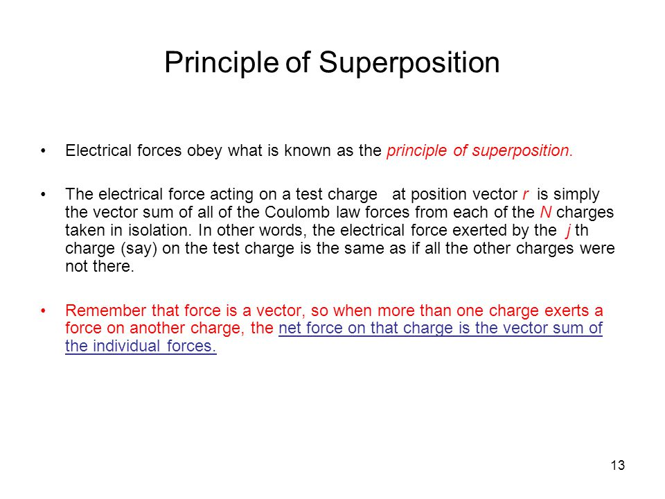 13 Principle of Superposition Electrical forces obey what is known as the principle of superposition.