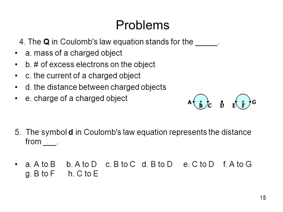 15 Problems 4. The Q in Coulomb s law equation stands for the _____.