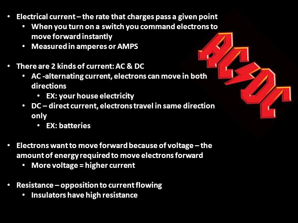Electrical current – the rate that charges pass a given point When you turn on a switch you command electrons to move forward instantly Measured in am