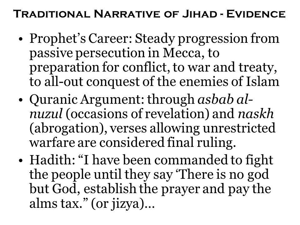 Traditional Narrative of Jihad - Evidence Prophet's Career: Steady progression from passive persecution in Mecca, to preparation for conflict, to war