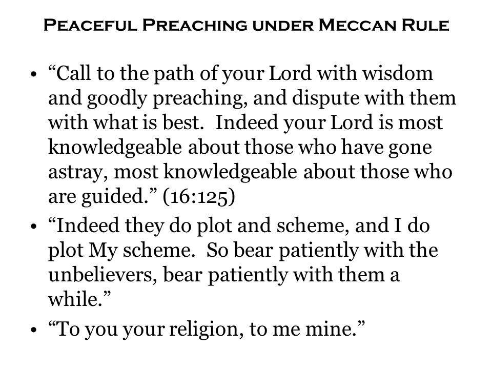 "Peaceful Preaching under Meccan Rule ""Call to the path of your Lord with wisdom and goodly preaching, and dispute with them with what is best. Indeed"