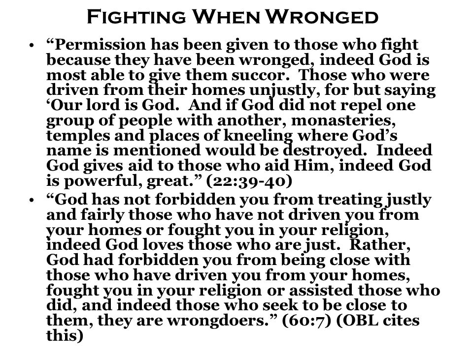 "Fighting When Wronged ""Permission has been given to those who fight because they have been wronged, indeed God is most able to give them succor. Those"