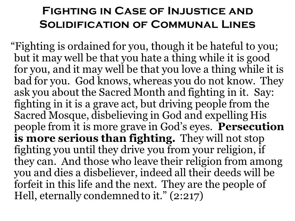 "Fighting in Case of Injustice and Solidification of Communal Lines ""Fighting is ordained for you, though it be hateful to you; but it may well be that"