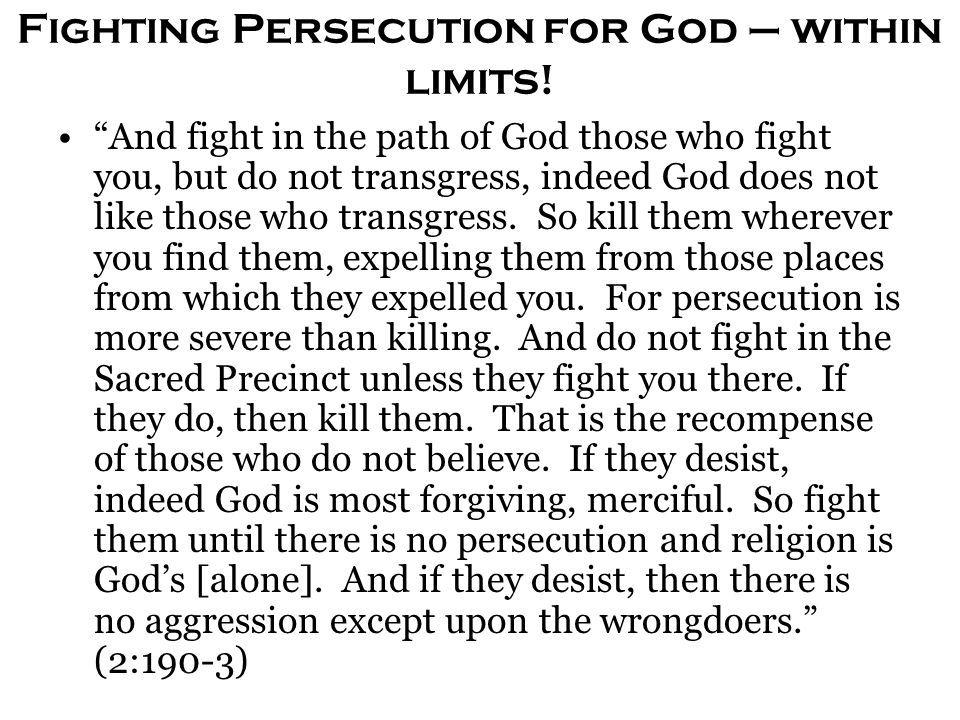 "Fighting Persecution for God – within limits! ""And fight in the path of God those who fight you, but do not transgress, indeed God does not like those"