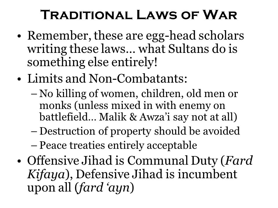 Traditional Laws of War Remember, these are egg-head scholars writing these laws… what Sultans do is something else entirely! Limits and Non-Combatant