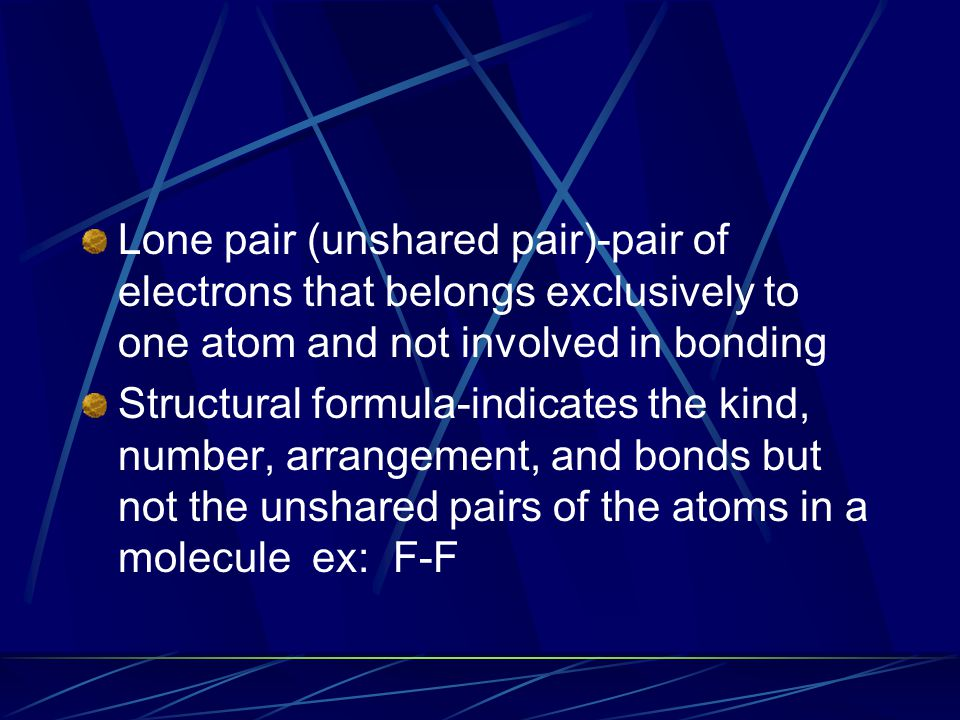 Lone pair (unshared pair)-pair of electrons that belongs exclusively to one atom and not involved in bonding Structural formula-indicates the kind, nu