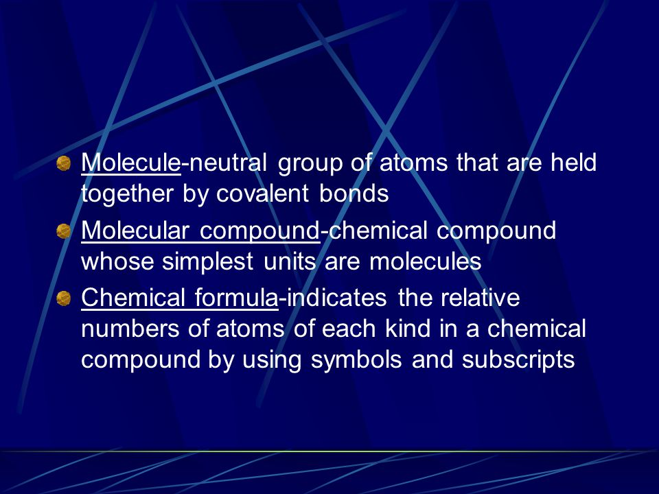 Molecule-neutral group of atoms that are held together by covalent bonds Molecular compound-chemical compound whose simplest units are molecules Chemi