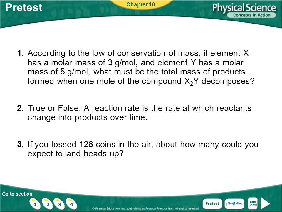 Go to section Pretest 1.According to the law of conservation of mass, if element X has a molar mass of 3 g/mol, and element Y has a molar mass of 5 g/mol, what must be the total mass of products formed when one mole of the compound X 2 Y decomposes.