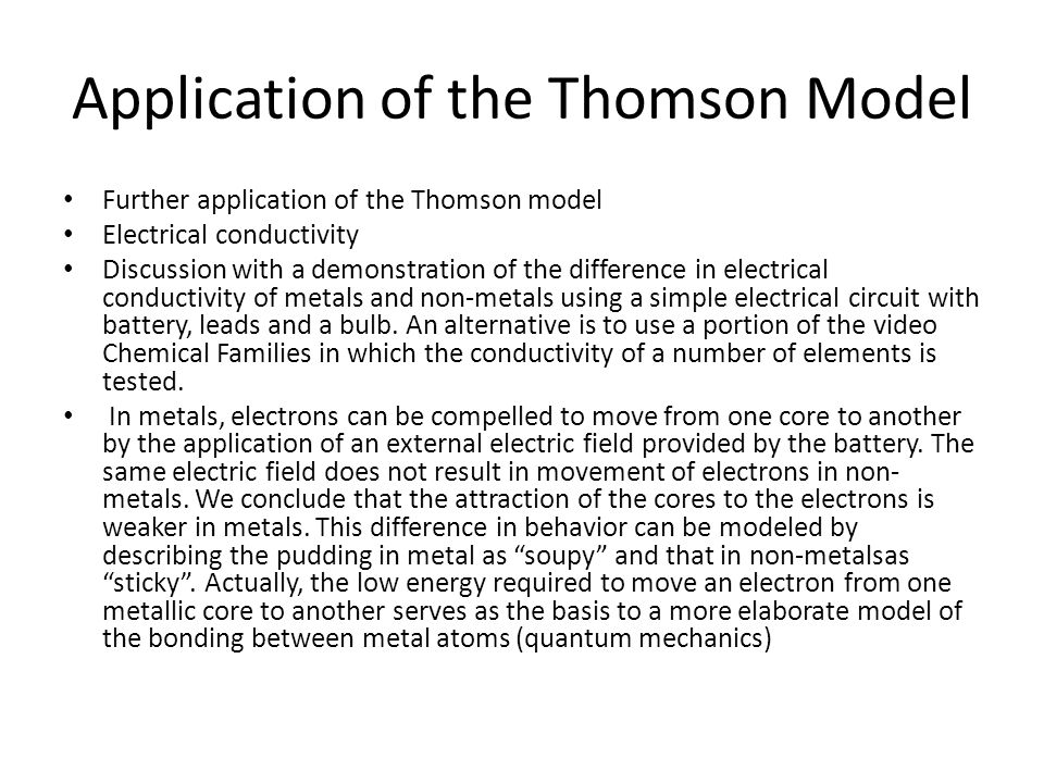 Application of the Thomson Model Further application of the Thomson model Electrical conductivity Discussion with a demonstration of the difference in