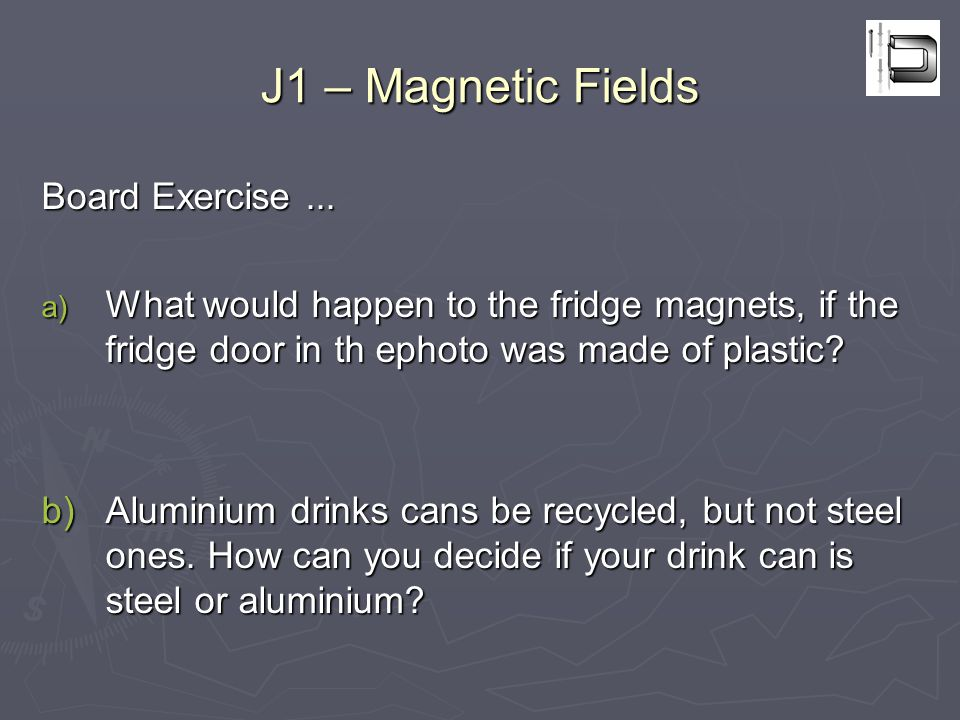 J1 – Magnetic Fields Board Exercise...