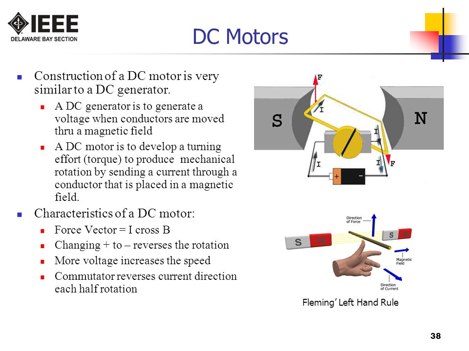 38 DC Motors Construction of a DC motor is very similar to a DC generator.