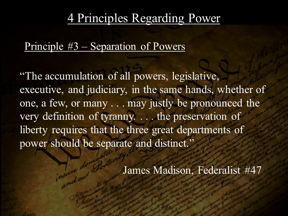 Principle #4 – Division of Powers The powers delegated by the proposed Constitution to the Federal Government, are few and defined.