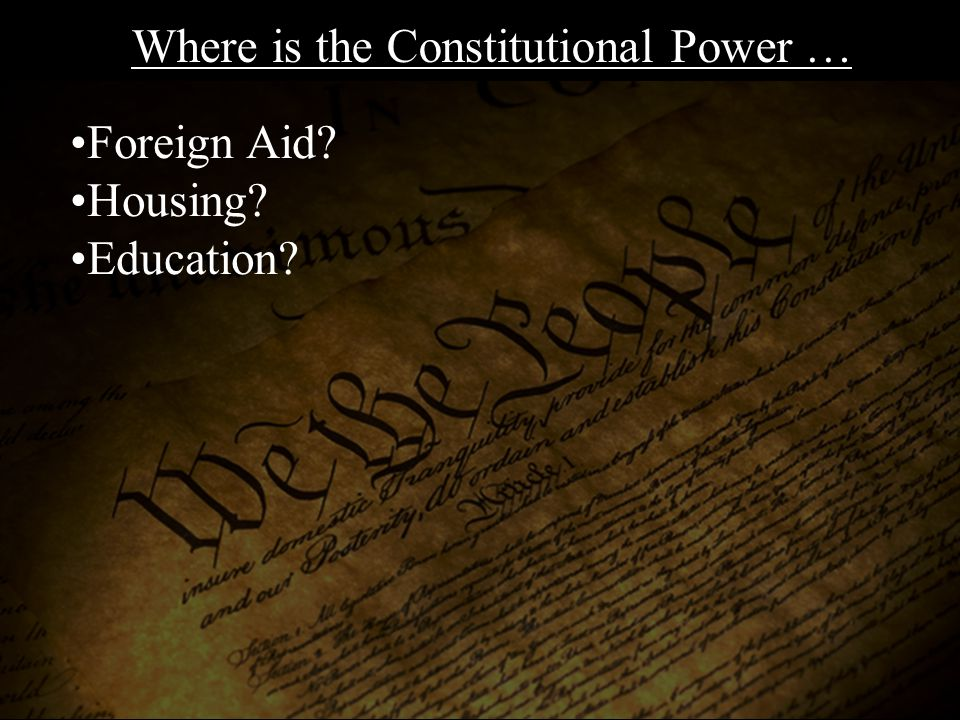 Foreign Aid? Housing? Education? Transportation? Where is the Constitutional Power …