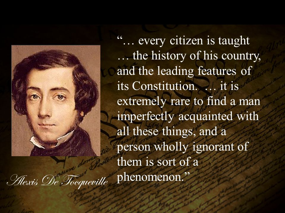 … every citizen is taught … the history of his country, and the leading features of its Constitution.