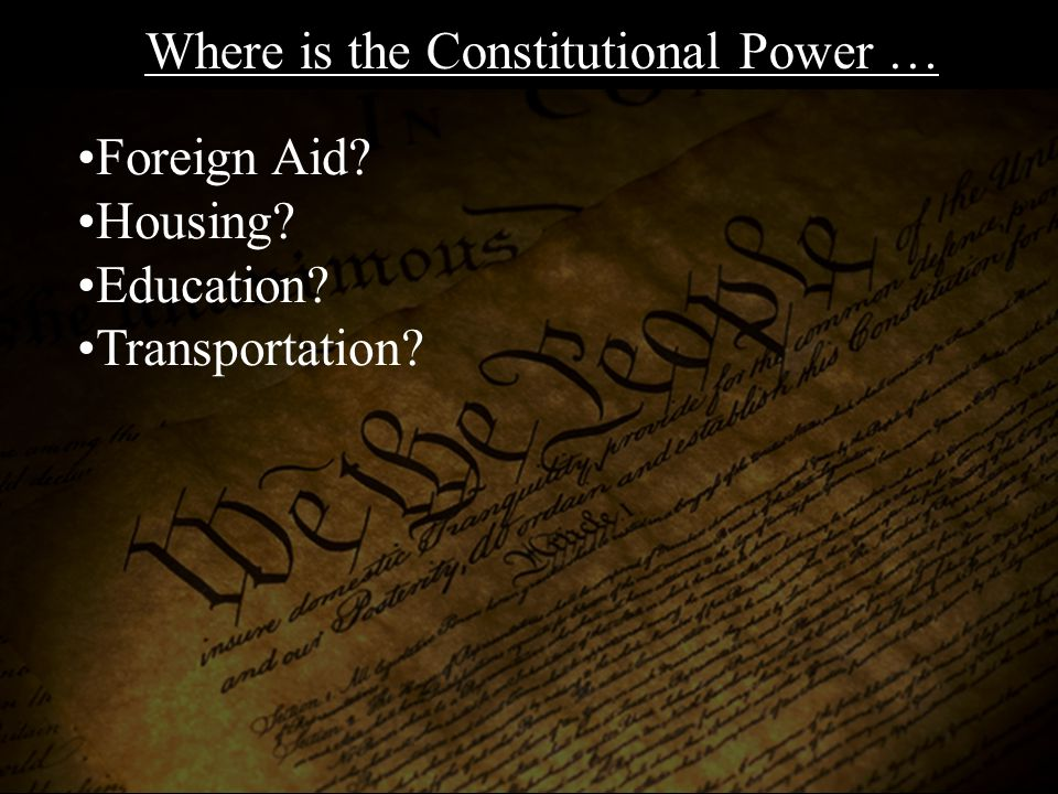 Foreign Aid? Housing? Education? Transportation? Energy? Where is the Constitutional Power …