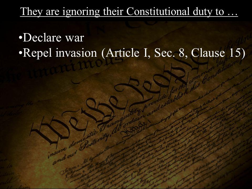 Declare war Repel invasion (Article I, Sec.