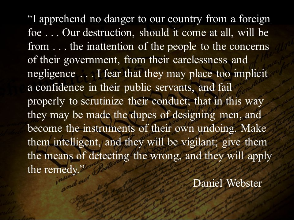 I apprehend no danger to our country from a foreign foe...