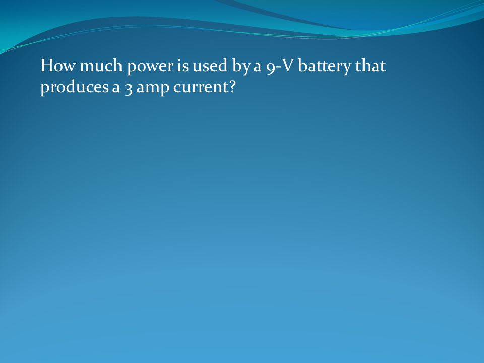 How much power is used by a 9-V battery that produces a 3 amp current