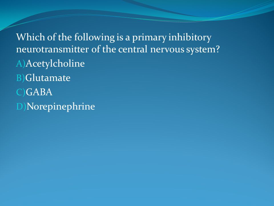 Which of the following is a primary inhibitory neurotransmitter of the central nervous system.