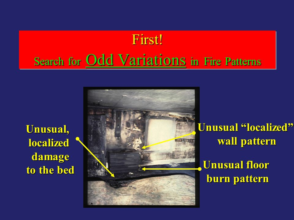 "First! Search for Odd Variations in Fire Patterns Unusual ""localized"" wall pattern wall pattern Unusual floor burn pattern Unusual,localized damage da"