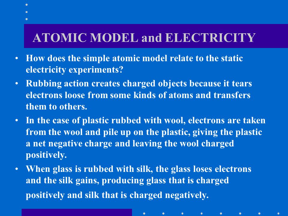 ATOMIC MODEL and ELECTRICITY How does the simple atomic model relate to the static electricity experiments.