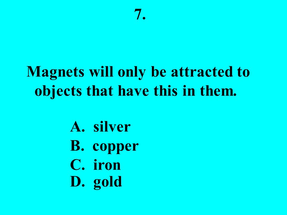 6. The space around a magnet is called its ____________.