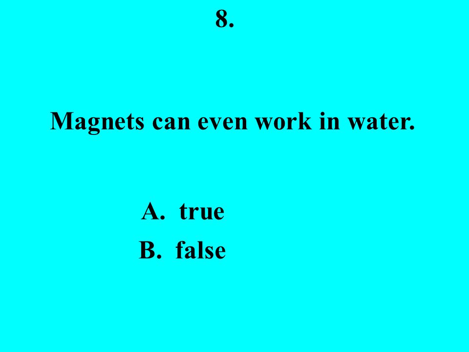 7. Magnets will only be attracted to objects that have this in them. A. silver B. copper C. iron D. gold