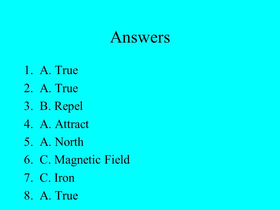 8. Magnets can even work in water. A. true B. false