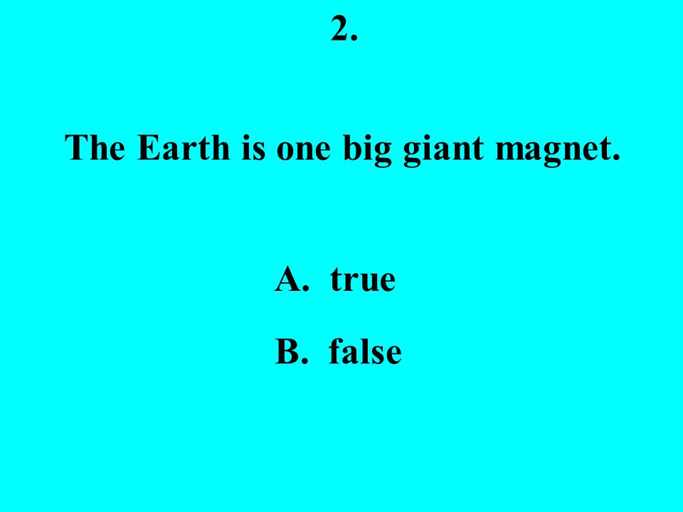 1. Magnets not only pull things, but they can also push things away. A. true B. false