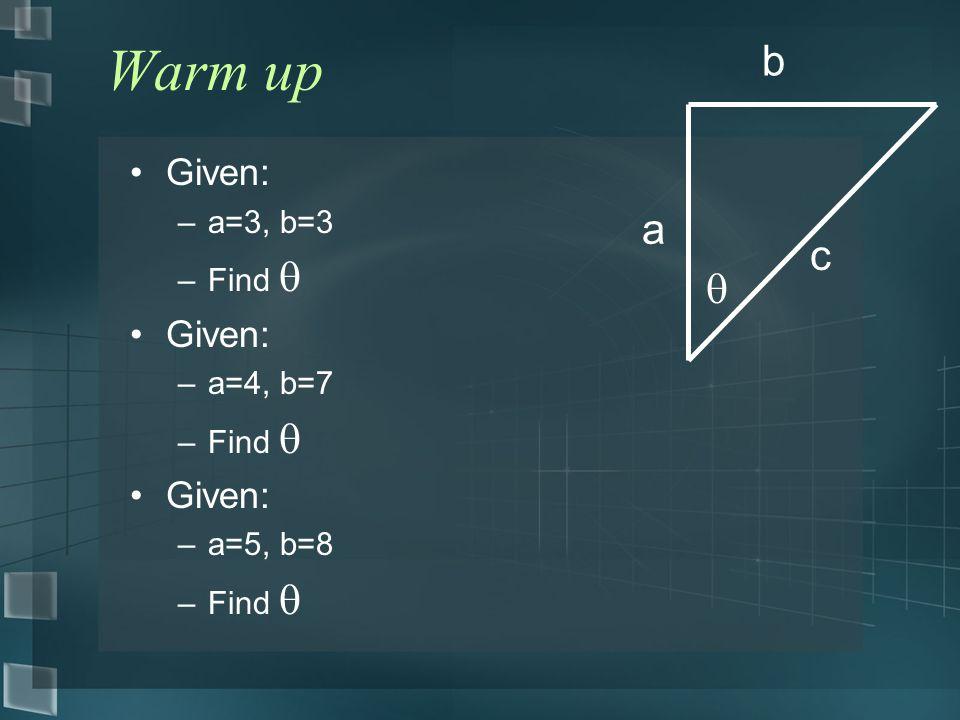 Warm up Given: –a=3, b=3 –Find  Given: –a=4, b=7 –Find  Given: –a=5, b=8 –Find  a b  c