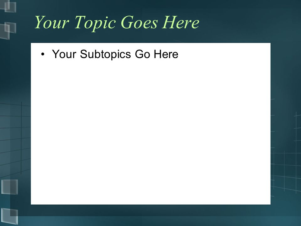 Your Topic Goes Here Your Subtopics Go Here