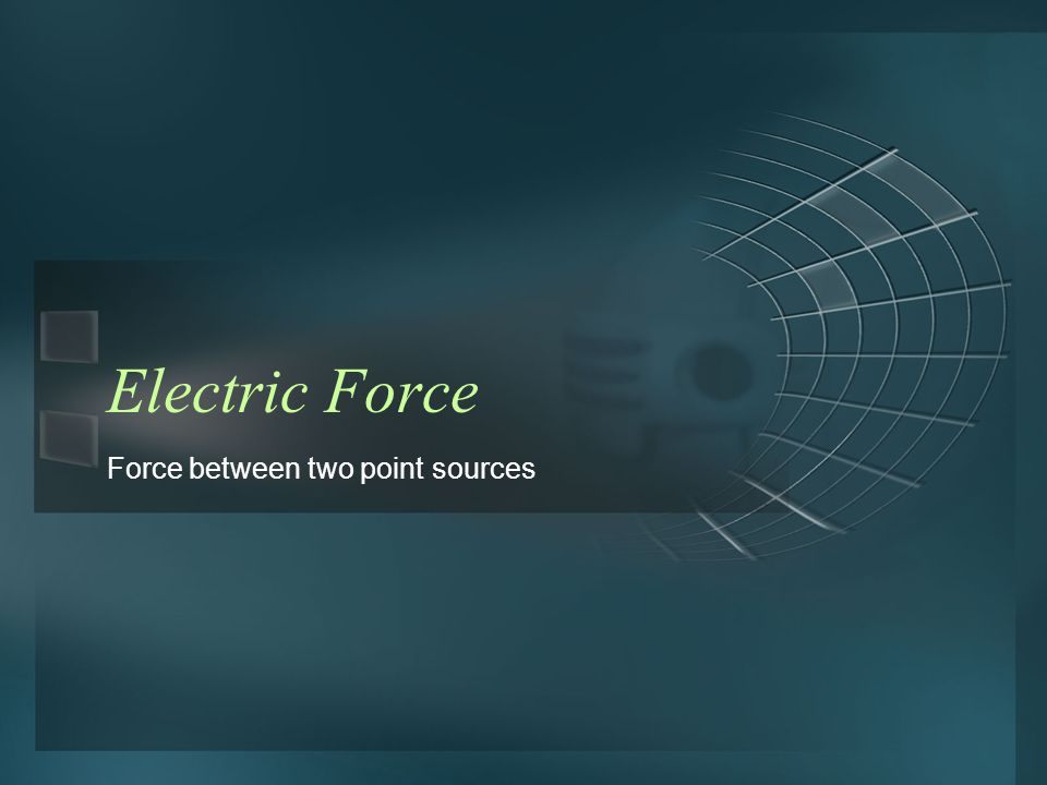 Electric Force Force between two point sources