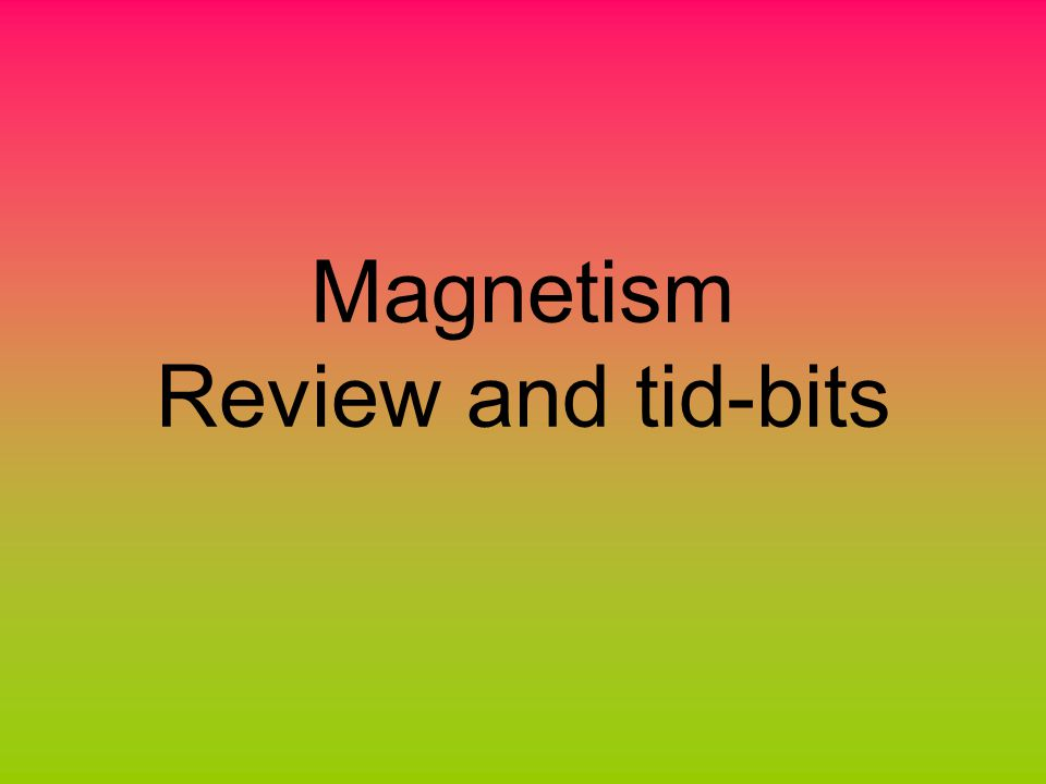 Magnetism Review and tid-bits