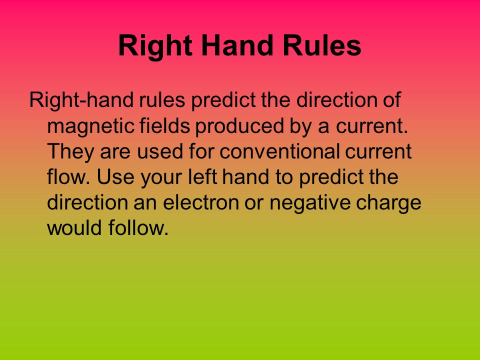 Right Hand Rules Right-hand rules predict the direction of magnetic fields produced by a current.